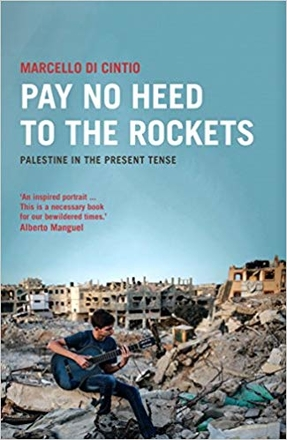 Pay no Heed to the Rockets – Palestine in the present tense