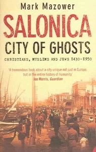 Salonica. City of Ghosts. Christians, Muslims and Jews, 1430-1950