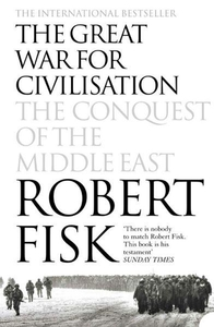 The Great War For Civilisation. The Conquest of the Middle East