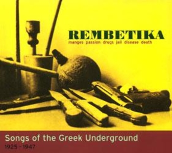 Rembetika. Songs of the Greek Underground, 1925-1947